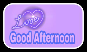 Good Afternoon Love Images, Good Afternoon Images, Good Afternoon Images With Quotes, Good Afternoon Images With Lunch, Good Afternoon Images Download, Good Afternoon Whatsapp Images, Good Afternoon Images HD, Good Afternoon Images With Flowers, Good Afternoon Images With Love, Good Afternoon Images For Lover, Good Afternoon Images Free Download